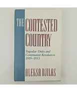 CONTESTED COUNTRY: YUGOSLAV UNITY AND COMMUNIST By Aleksa Djilas - Hardcove - $35.00