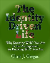 The Identity Driven Life: Why Knowing Who You Are Is Just As Important A... - $10.66