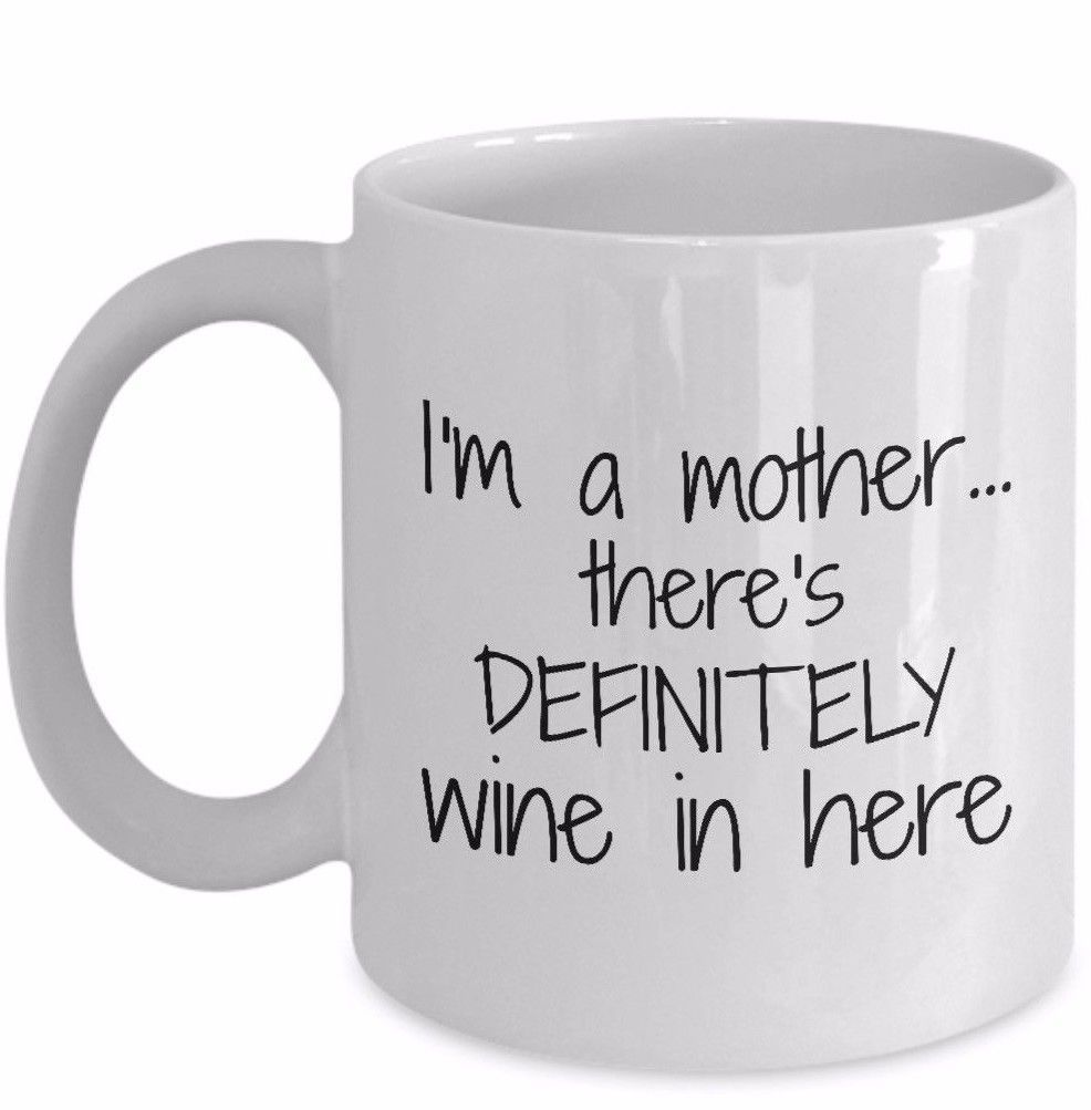 Mom And Wine Coffee Mug I'm a Mother There's Definitely Wine in Here Ceramic Cup