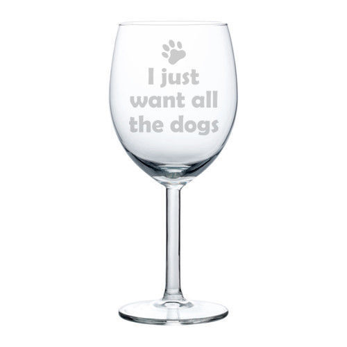 I Just Want All The Dogs Funny Stemmed / Stemless Wine Glass