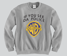If You See DA Police Warn a brother Crewneck Funny and Music - $23.00+