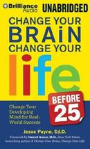 Change Your Brain, Change Your Life (Before 25): Change Your Developing ... - $39.97