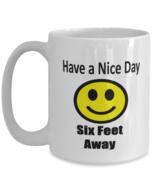 Have a Nice Day, Six Feet Away - Big 15 oz White Coffee Mug, Social Dist... - £13.80 GBP