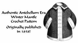 Antebellum Mantle Coat Crochet Pattern 1858 DIY Victorian Mantle Reenact... - $5.99