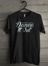 When In Doubt Dance It Out - Custom Men's T-Shirt (652) - $19.13+