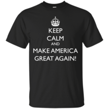Keep Calm and Make America Great Again TShirt - $9.95+