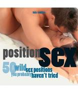 Position Sex: 50 Wild Sex Positions You Probably Haven't Tried [Dec 01, ... - $24.74