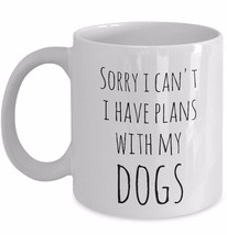 Dog Lovers Mug Funny Gift Sorry I Can't I Have Plans With My Dogs Rescue... - £15.37 GBP+