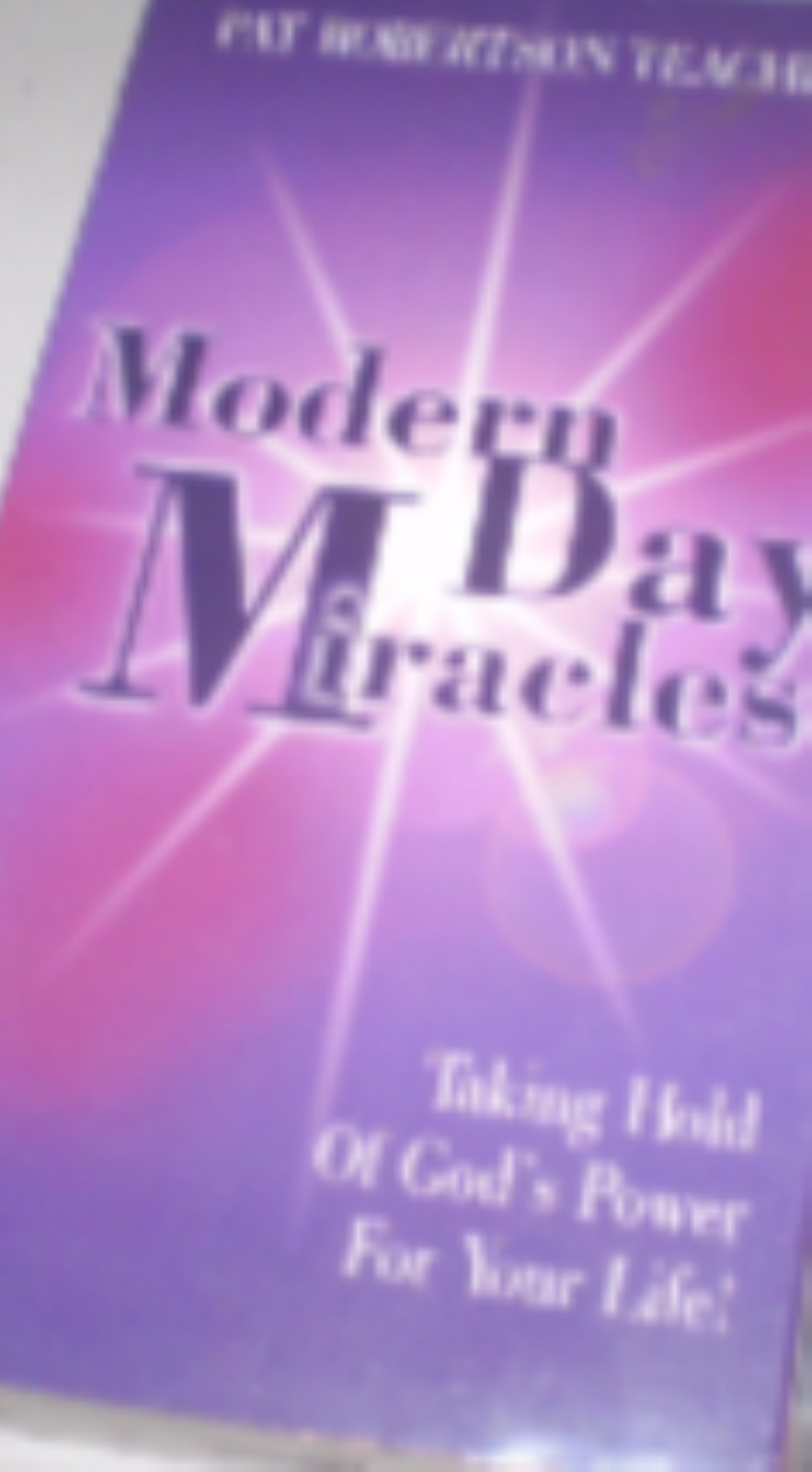 Modern Day Miracles - Taking Hold of God's Power For Your Life! Vhs