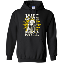 We Should Have Built A Wall Pullover Hoodie - $32.99+