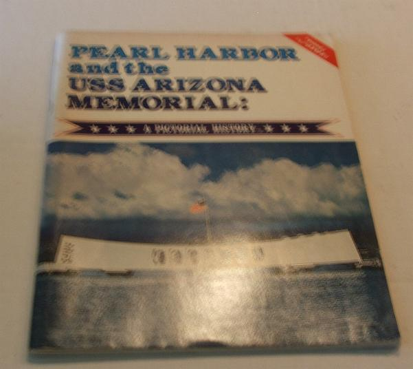 Pearl Harbor and the USS Arizona Memorial Pictorial History