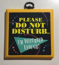 Please Do Not Disturb Im Disturbed Enough Hallmark Wall Plaque Vintage 1985 - $11.88