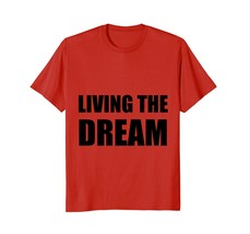 Funny Shirts - Living The Dream Funny T-Shirt Men - $19.95+