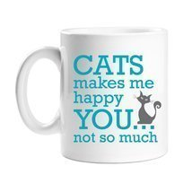 Cats Makes Me Happy You Not So Much Coffee Mug - $14.69