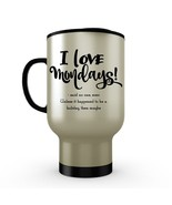 I Love Mondays Said No One Ever - Funny Coffee Stainless Steel Travel Mu... - $18.95