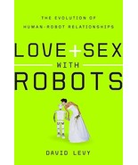 Love and Sex with Robots: The Evolution of Human-Robot Relationships [Hardcover] - $15.39