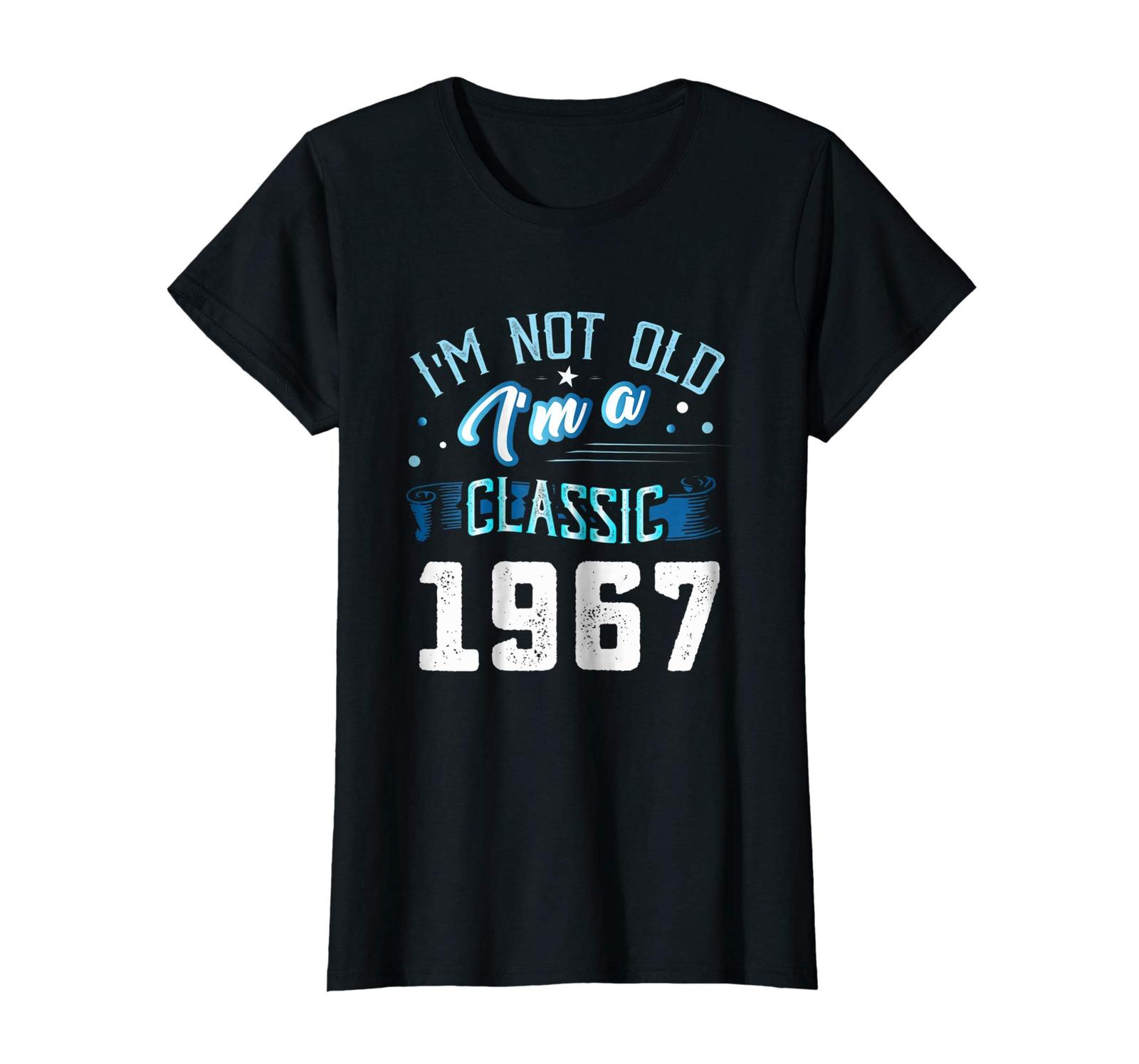 Dad Shirts -  Not Old I'm Classic 1967 51st Years 51 Birthday Shirt Gifts Wowen