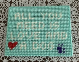 New Needlepoint Dog Sign All You Need Is Love And A Dog For Fort Defianc... - $8.99