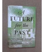 A Future for the Past [Hardcover] [Jan 01, 1961] Kelsall, M R Harris, S - $27.90