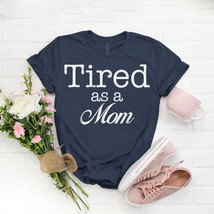 Tired As Mom - Mom T- Shirt Birthday Funny Ideas Gift Vintage - $15.99+