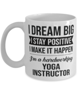 Funny Yoga Instructor Coffee Mug - I Dream Big I Stay Positive I Make It  - $14.95