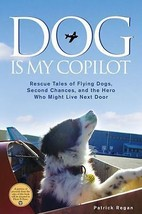 Dog Is My Copilot: Rescue Tales of Flying Dogs and Second Chances: New H... - $10.95