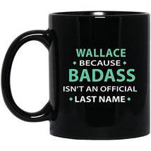 Text Custom Mug for Mom, Dad - Wallace Because Badass Isn't Official Las... - $21.73