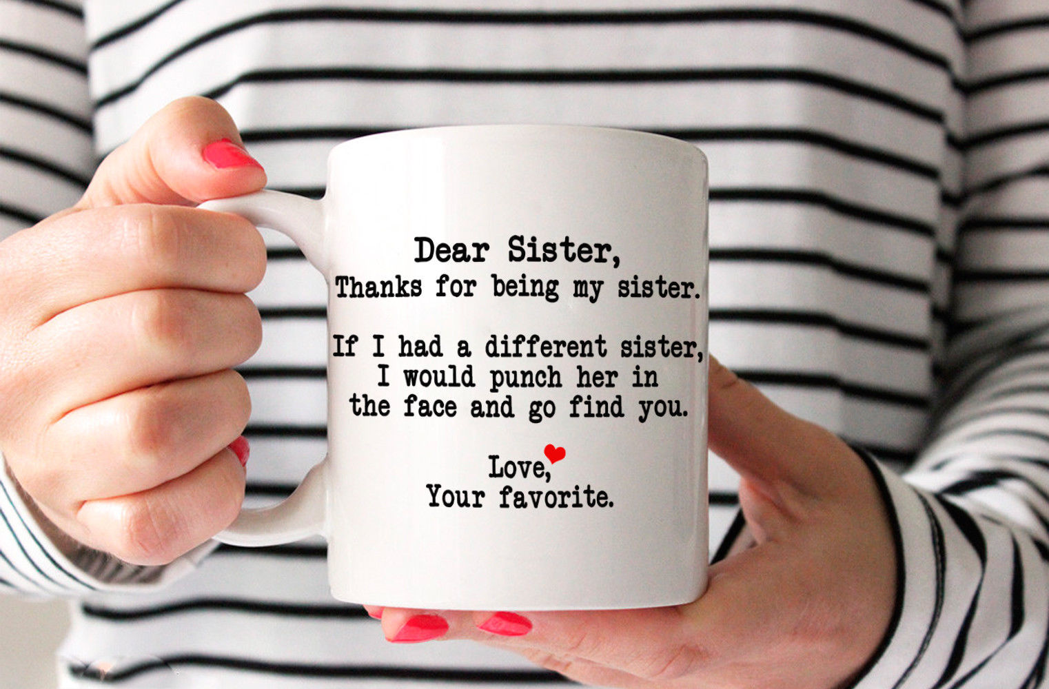 Dear Sister Thanks for being my Sister - Best Funny Gift for Sister Coffee Mug