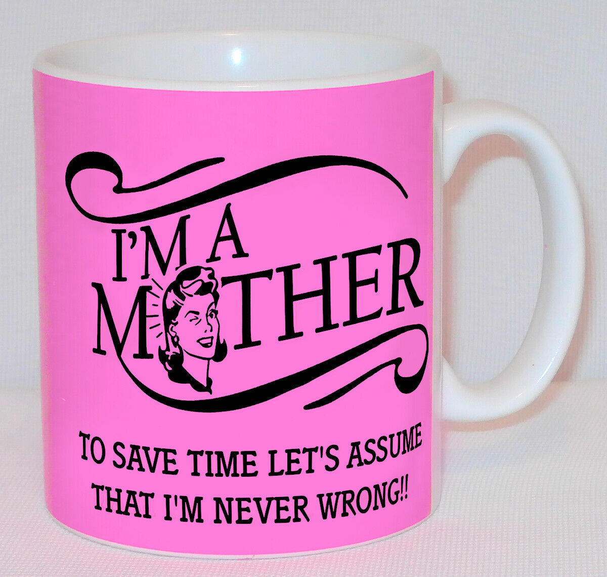 I'm A Mother Assume I'm Never Wrong Mug Can PERSONALISE Great Mother's Day Gift image 3