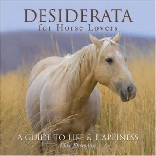Desiderata for Horse Lovers : A Guide to Life and Happiness : Max Ehrmann : New@
