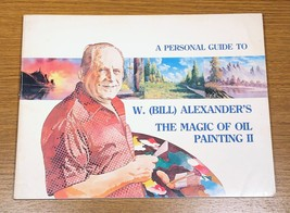 The Magic of Oil Painting Volume II Bill Alexander Paint Guide Oil 1981 ... - $10.00