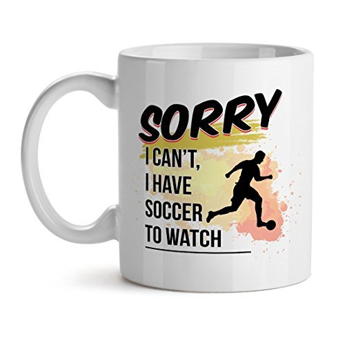 Primary image for Sorry I Can't I Have Soccer To Watch - Mad Over Mugs - Inspirational Unique Popu