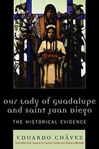 Our Lady of Guadalupe and Saint Juan Diego: The Historical Evidence (Cel... - $15.59