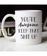 Funny Gift Mugs You're Awesome Keep That Up Coffee/Tea Cups - $15.95