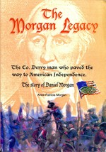 The Morgan Legacy The Man Who Paved the Way to American Independence PB  - $48.00