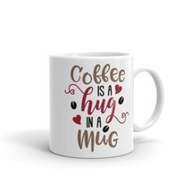 New Mug - Coffee is a hug in a mug funny coffee Mug quote saying tea - $10.99+