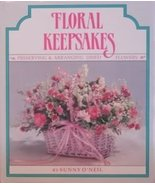 Floral Keepsakes: Preserving and Arranging Dried Flowers O'Neil, Sunny - $3.71