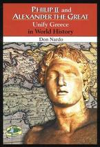Philip II and Alexander the Great Unify Greece in World History [Mar 01, 2000] N