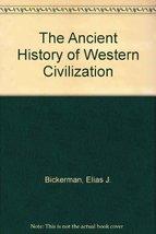 The ancient history of Western civilization Bickerman, E. J