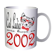 Cat Ladies Are Born In 2002 11oz Mug b839 - $10.83
