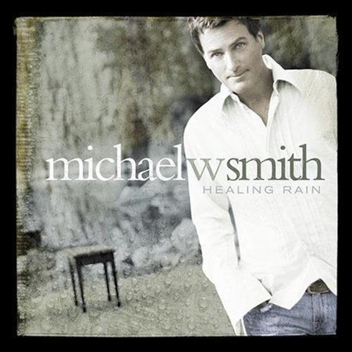 Healing rain by michael w smith1