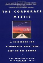The Corporate Mystic: A Guidebook for Visionaries with Their Feet on the... - $4.70