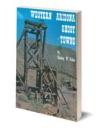 Western Arizona Ghost Towns - $12.95