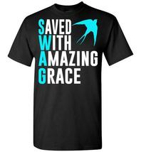 Saved With Amazing Grace T-shirt - $19.99+