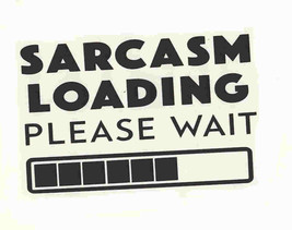 sarcasm loading please wait, decal ideal cars, trucks, home etc easy to apply