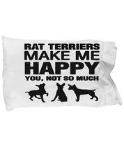 Rat Terriers Make Me Happy Pillow Case - $9.75