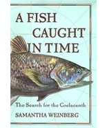 A Fish Caught in Time : The Search for the Coelacanth [Apr 05, 2000] Wei... - $28.67