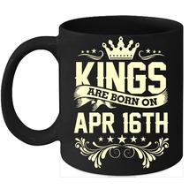 Kings Are Born On April 16th Birthday 11oz Coffee Mug Gift - $15.95