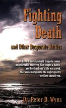 Fighting Death and Other Desperate Battles Dr. Peter Wyns and Books Just... - $4.54