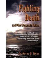 Fighting Death and Other Desperate Battles Dr. Peter Wyns and Books Just... - $5.16